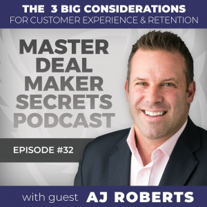 3 Big Considerations for Customer Experience and Retention with AJ Roberts
