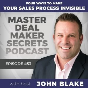 John Blake- Four Ways To Make Your Sales Process Invisible