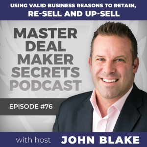 John Blake Using Valid Business Reasons to Retain, Re-sell, and Up-sell