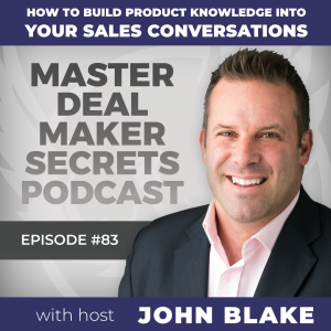 John Blake How to Build Product Knowledge into Your Sales Conversations