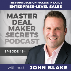 John Blake The Four Decision-Makers in Large Enterprise-Level Sales